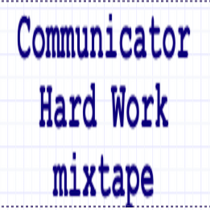 Communicator - Hard work mixtape