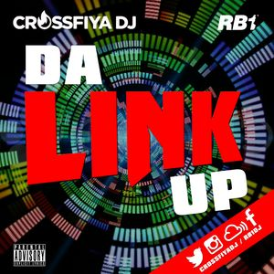 RB1 & Crossfiya - Da Link Up Mix