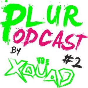 PLUR PODCAST EPISODE 2 by The XQUAD