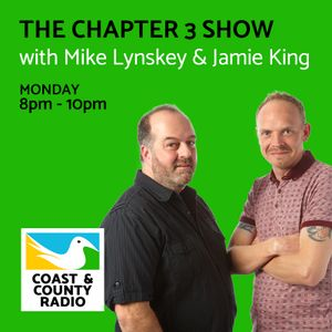 The Chapter 3 Show with Mike Lynskey & Jamie King - Broadcast 24/04/17