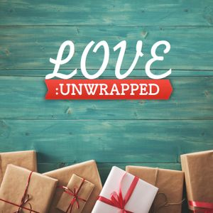 Love: Unwrapped - Part 1