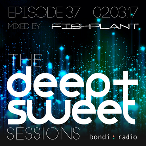 The Deep & Sweet Sessions with Fishplant - Episode 37 - 02.03.17