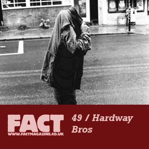 FACT Mix 49: Hardway Bros