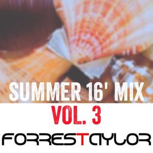Summer 2016 Live Mix Vol. 3- Forrest Taylor