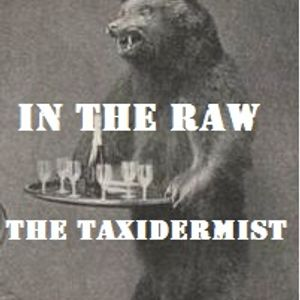 In The Raw - The Taxidermist