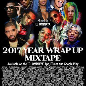 2017 YEAR END MIXTAPE MIXED BY DJ OMINAYA