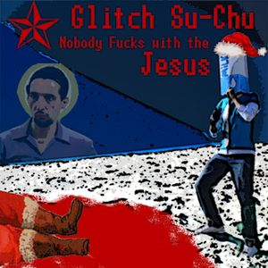 Glitch Su-Chu - Nobody fucks with the Jesus