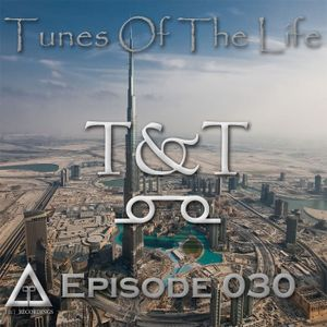 T&T – Tunes Of The Life [Episode 030]