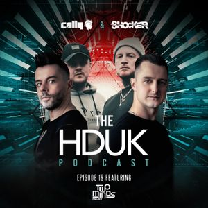 HDUK Podcast Episode 19 - Cally & Shocker ft. Two Minds Project