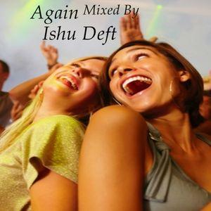 Again Mixed By Ishu Deft (11-07-2014)