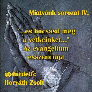 Mt. 6,12-15 - Miatyánk sorozat IV. (Horváth Zsolt)