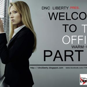 Dnc Liberty - Welcome To The Office PART 2 ( Warm-up Set )
