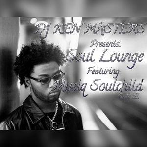 DJ KEN MASTERS Presents.. Soul Lounge Featuring Musiq Soulchild Side B.