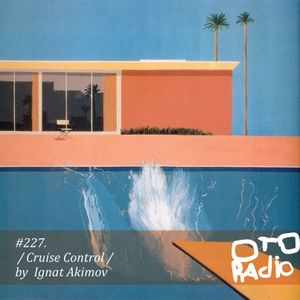 Podcast#227 / Cruise Control / by Akimov