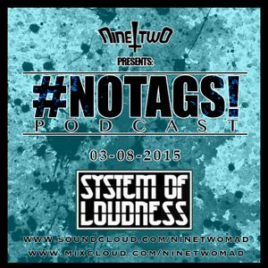 #NOTAGS EP.1 [GUEST MIX: SYSTEM OF LOUDNESS]