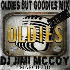 OLDIES BUT GOODIES MIX PART 3 MARCH 2016 DJ JIMI M.