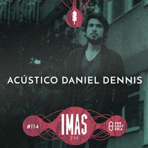 IMASFM No. 114 - Acústico con Daniel Dennis