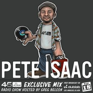 45 Live Radio Show pt. 118 with guest DJ PETE ISAAC