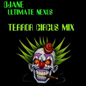 Djane Ultimate Nexus _ Terror Circus Mix