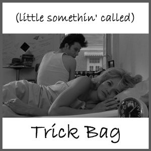 (little somethin' called) Trick Bag
