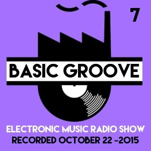BASIC GROOVE ELECTRONIC MUSIC RADIO SHOW °7 Presented by Antony Adam - Recorded October 22 - 2015