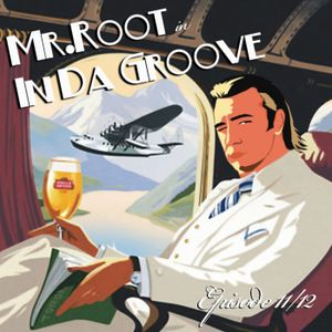 Mr.Root In Da Groove Ep. 11/12 (Podcast)