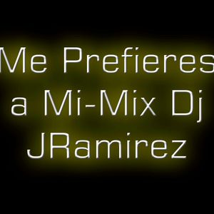 Me Prefieres A Mi [Mix Dj JOTARamirez]