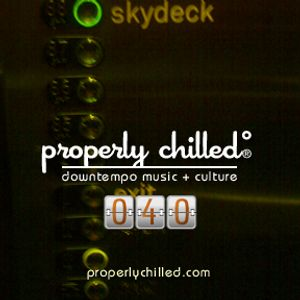 Properly Chilled Podcast #40 (A)
