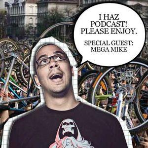 I Haz Podcast ft. Mega Mike