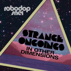 Robodop Snei - Strange Ongoings In Other Dimensions DJ Mix
