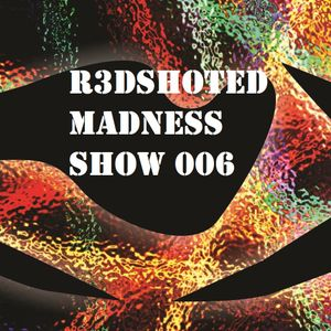 R3DSHOTed MADNESS SHOW 006