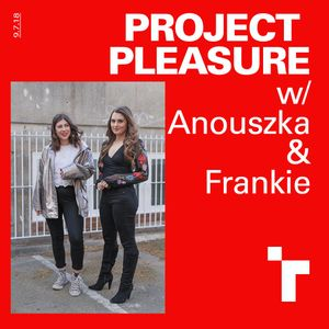 Project Pleasure with Frankie Wells and Anouszka Tate - 09 July 2018