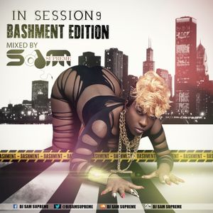 In Session 9 - Bashment (@djsamsupreme #tbmix)
