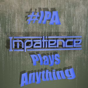 Impatience Plays Anything - Harder Hits Pt.1 [#IPA010]