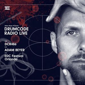 DCR486 – Drumcode Radio Live – Adam Beyer live from Drumcode at EDC Festival in Orlando