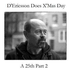 D'Ericsson Does X'Mas (A 25th Part 2)