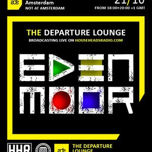 Eden Moor - The Departure Lounge - Not At ADE - HHR Special - 21.10.17