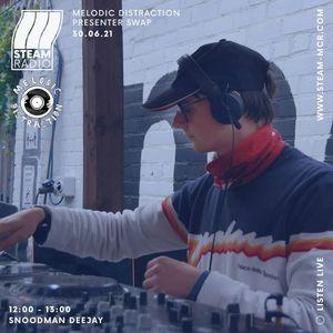 Snoodman Deejay  - STEAM Radio x Melodic Distraction 30.06.21
