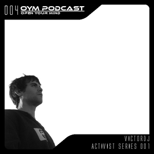 OYM Podcast | 004 | Activist Series 001 | VictorDJ