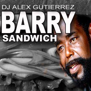 Barry Sandwich DJ AlexGutierrez by DJ ALEX GUTIERREZ   Mixcloud