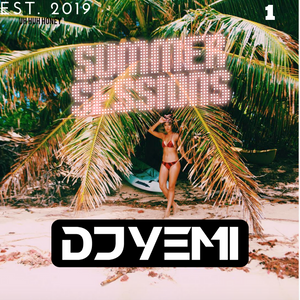 DJYEMI - #SummerSessions 2019 Vol.1 @DJ_YEMI