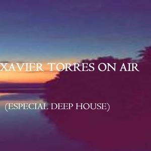 Xavier Torres On Air (Especial Deep House)