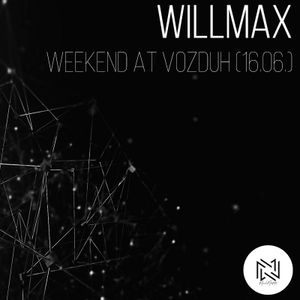 Willmax - Weekend at Vozduh (16.06) (Dj Set)