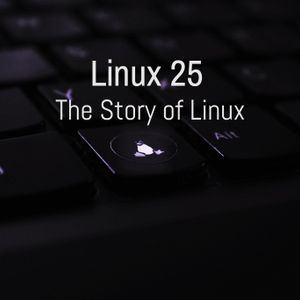 Linux 25 - The Story of Linux