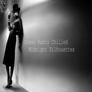 "Ocean Radio Chilled ""Midnight Silhouettes"" (6-1-14)"
