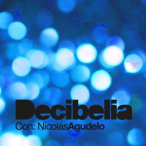 Decibelia con Nicolas Agudelo - Episodio 4