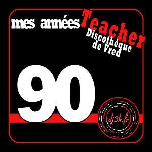 90 mes annees ''teacher discotheque'' by dj3k