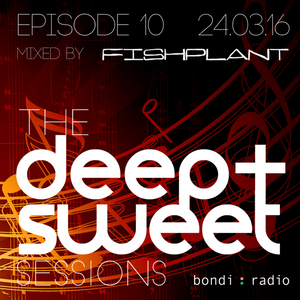 The Deep & Sweet Sessions with Fishplant - Episode 10 24.03.16