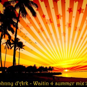 dj Johnny d'Ark - Waitin 4 Summer Mix 2012