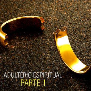 Adultério Espiritual - Parte 1